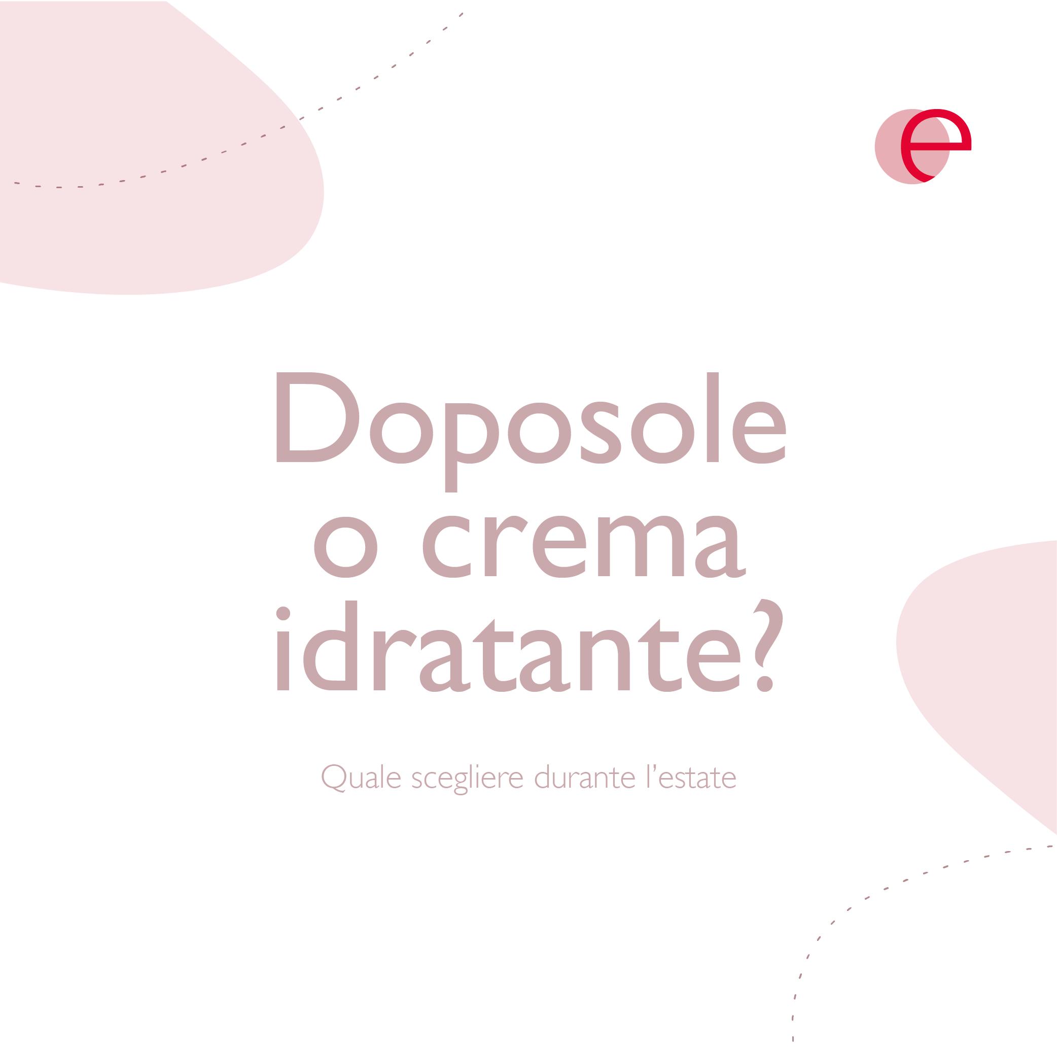 Crema doposole o crema idratante? Ecco quale scegliere durante la stagione estiva